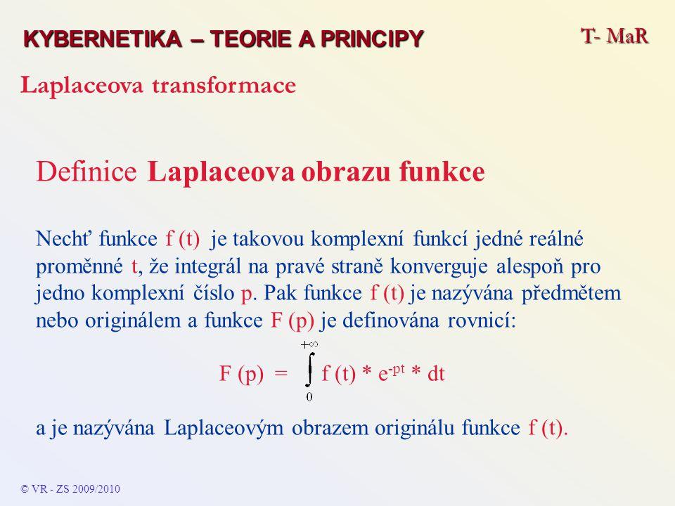 T- MaR KYBERNETIKA – TEORIE A PRINCIPY Laplaceova transformace © VR - ZS 2009/2010 Definice Laplaceova obrazu funkce Nechť funkce f (t) je takovou kom