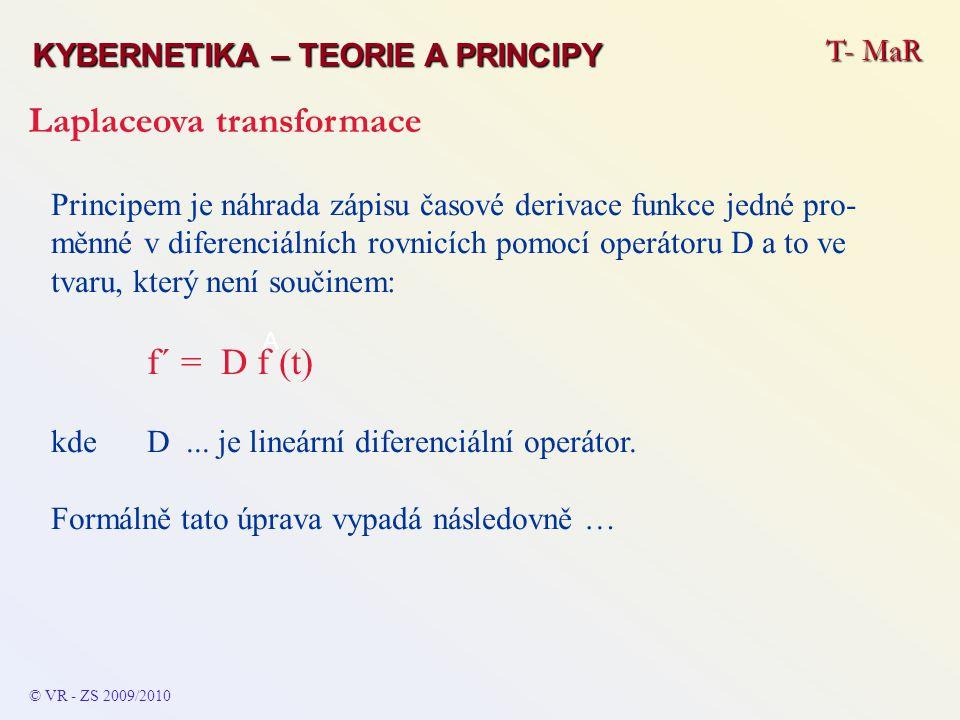 T- MaR KYBERNETIKA – TEORIE A PRINCIPY Laplaceova transformace © VR - ZS 2009/2010 A Principem je náhrada zápisu časové derivace funkce jedné pro- měn
