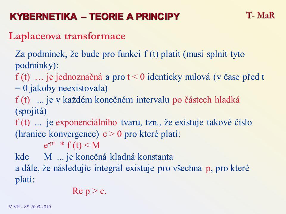 T- MaR KYBERNETIKA – TEORIE A PRINCIPY Laplaceova transformace © VR - ZS 2009/2010 A Za podmínek, že bude pro funkci f (t) platit (musí splnit tyto po