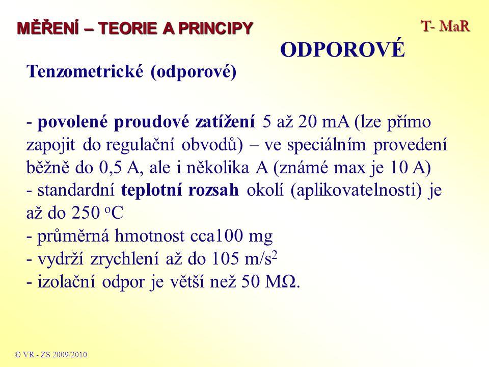 T- MaR MĚŘENÍ – TEORIE A PRINCIPY ODPOROVÉ © VR - ZS 2009/2010 Lepidla jsou různá podle teploty měřené hmoty: - acetátová lepidla do 50 o C - lepidla na bázi fenolových pryskyřic - od 50 do 200 o C - lepidla na bázi keramických tmelů pro teploty 300 o C a více – max.