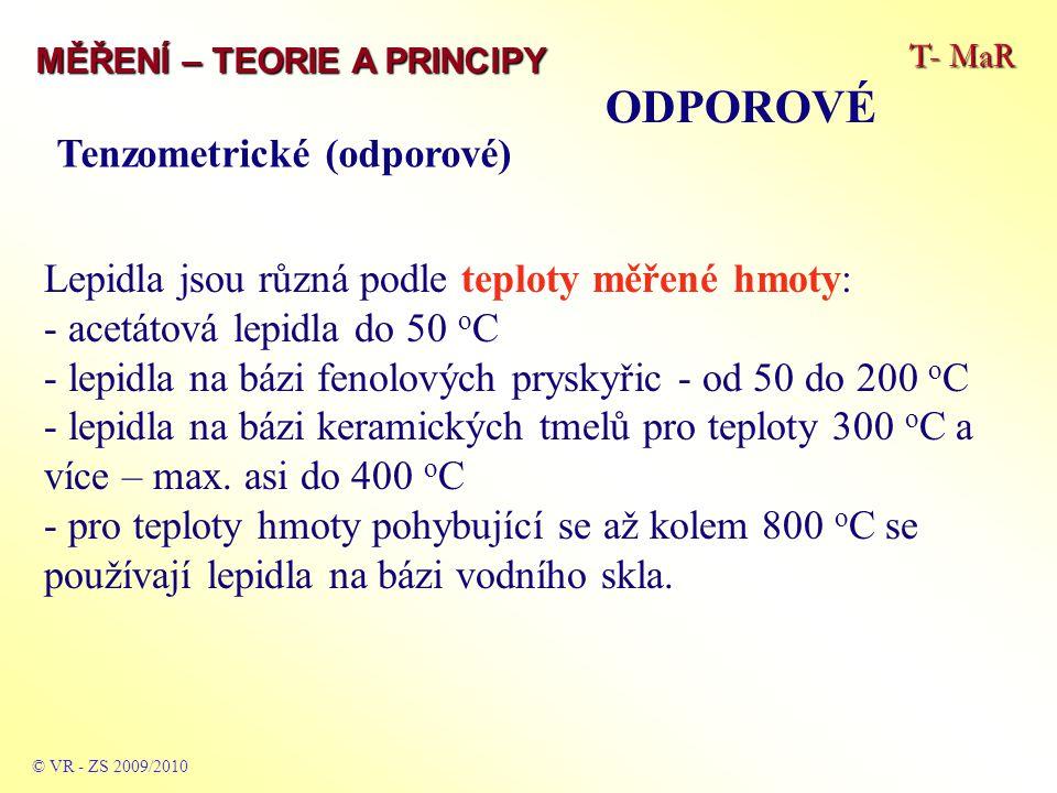 T- MaR MĚŘENÍ – TEORIE A PRINCIPY ODPOROVÉ © VR - ZS 2009/2010 Lepidla jsou různá podle teploty měřené hmoty: - acetátová lepidla do 50 o C - lepidla