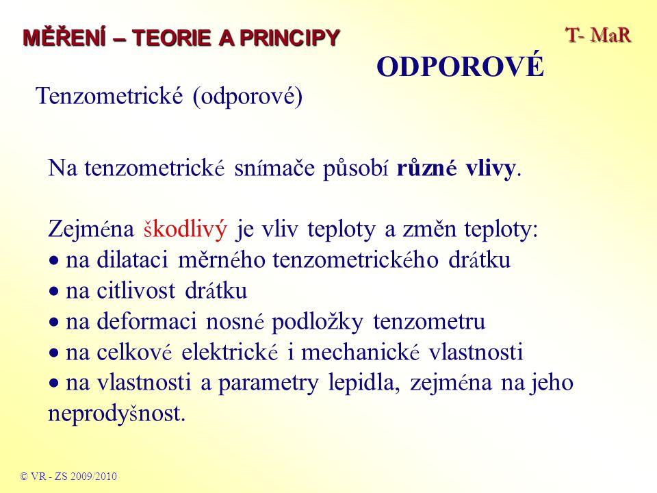 T- MaR MĚŘENÍ – TEORIE A PRINCIPY ODPOROVÉ © VR - ZS 2009/2010 Teplotn í vlivy lze charakterizovat vztahem: (dR/R) = (dR υ /R) + (dR S /R) + (dR dl /R) = = α + K * (α S - α dl )) * ∆ υ kde:R υ … je součinitel změny odporu tenzometrick é ho dr á tku R S … je součinitel dilatace měřen é č á sti R dl..