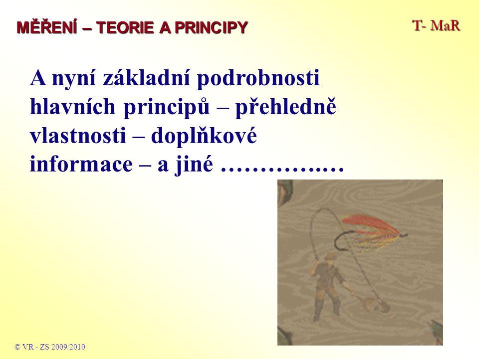 T- MaR MĚŘENÍ – TEORIE A PRINCIPY ODPOROVÉ © VR - ZS 2009/2010 Založeny na faktu, že každá hmota má - jako svou nedílnou vlastnost – elektrický odpor, který klade pře- kážku procházejícímu elektrickému proudu.
