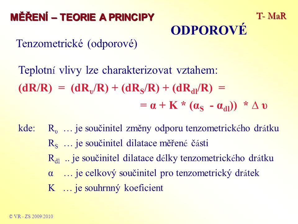 T- MaR MĚŘENÍ – TEORIE A PRINCIPY ODPOROVÉ © VR - ZS 2009/2010 Tenzometrické (odporové) – můstkové zapojení Dále pokud platí: α = -K * (αS - αdl) pak nemusí být tepelná kompenzace prováděna a vliv teploty je téměř nulový.