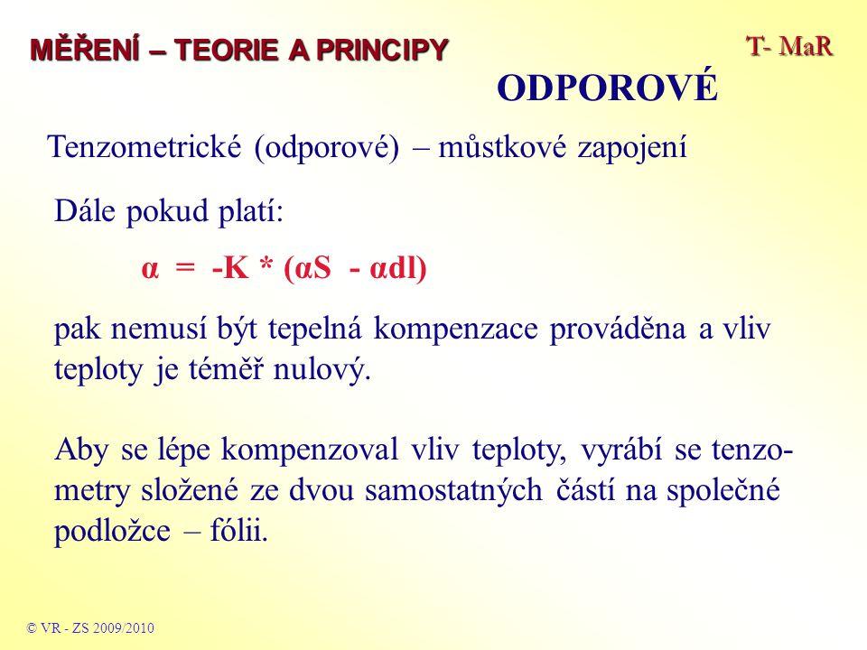 T- MaR MĚŘENÍ – TEORIE A PRINCIPY ODPOROVÉ © VR - ZS 2009/2010 Tenzometrické (odporové) – můstkové zapojení Dále pokud platí: α = -K * (αS - αdl) pak