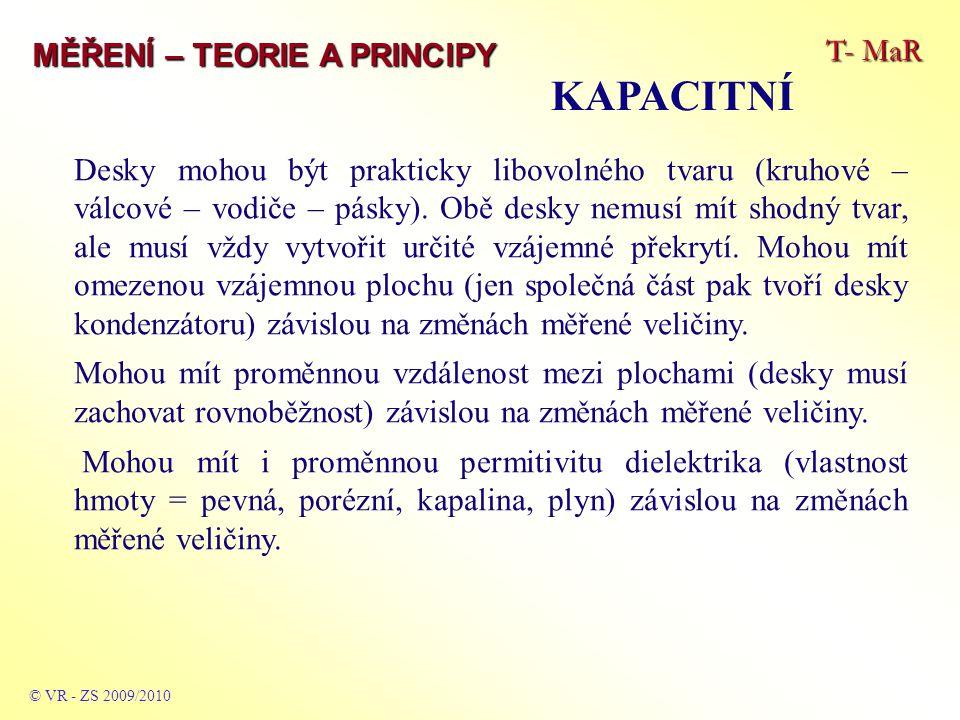 T- MaR MĚŘENÍ – TEORIE A PRINCIPY KAPACITNÍ © VR - ZS 2009/2010 U rovnoběžných desek shodného tvaru je kapacita úměrná vzdálenosti mezi deskami.