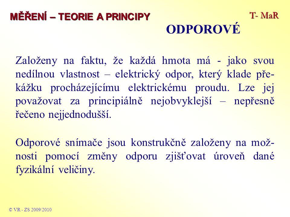T- MaR MĚŘENÍ – TEORIE A PRINCIPY ODPOROVÉ © VR - ZS 2009/2010 Založeny na faktu, že každá hmota má - jako svou nedílnou vlastnost – elektrický odpor,