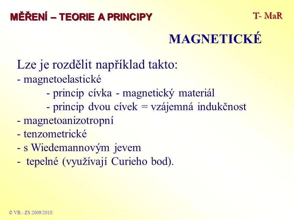 T- MaR MĚŘENÍ – TEORIE A PRINCIPY MAGNETICKÉ © VR - ZS 2009/2010 Lze je rozdělit například takto: - magnetoelastické - princip cívka - magnetický mate