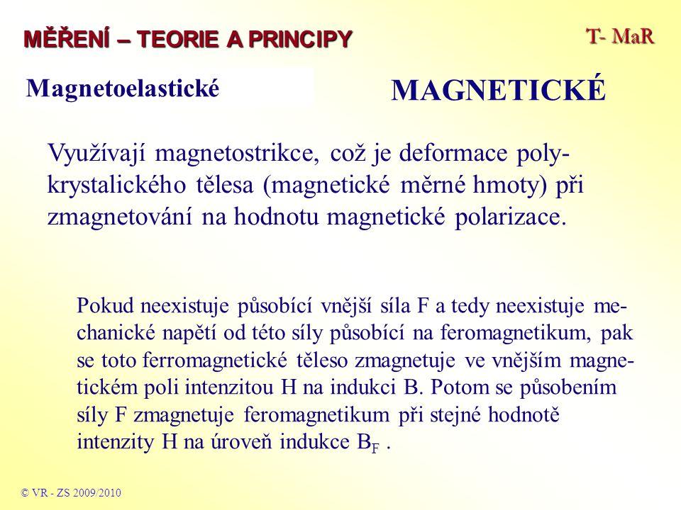 T- MaR MĚŘENÍ – TEORIE A PRINCIPY MAGNETICKÉ © VR - ZS 2009/2010 Využívají magnetostrikce, což je deformace poly- krystalického tělesa (magnetické měr