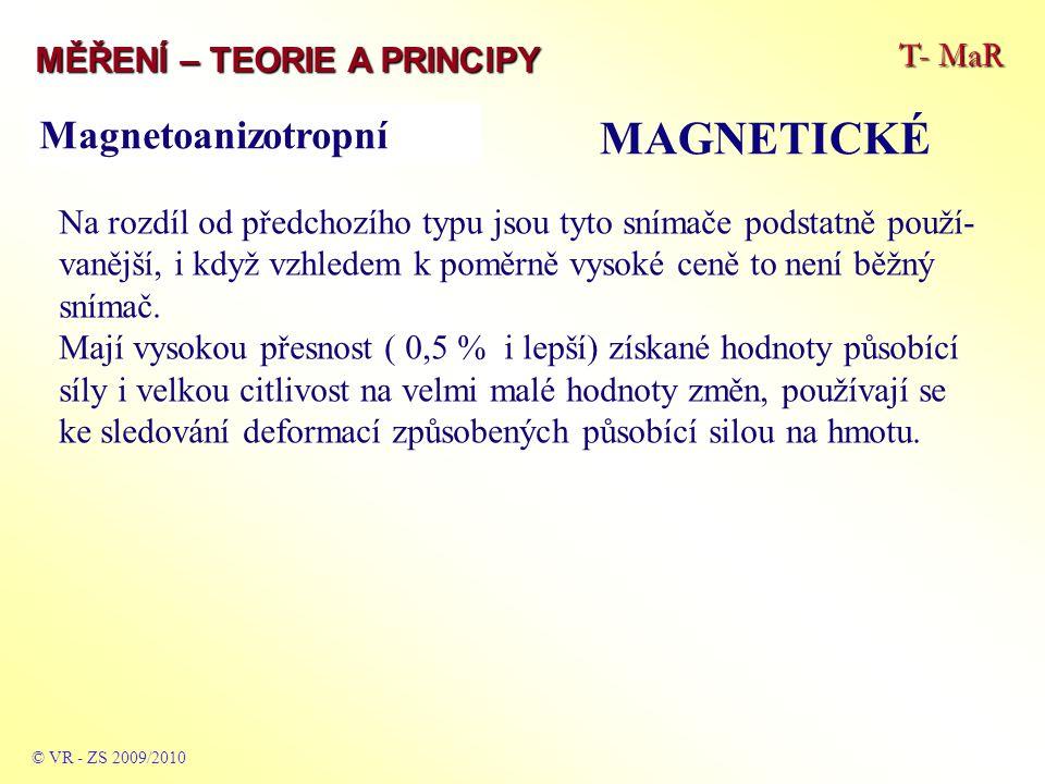 T- MaR MĚŘENÍ – TEORIE A PRINCIPY MAGNETICKÉ © VR - ZS 2009/2010 Na rozdíl od předchozího typu jsou tyto snímače podstatně použí- vanější, i když vzhl