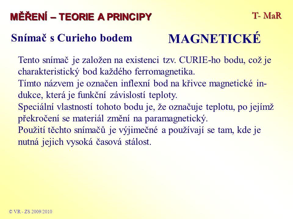 T- MaR MĚŘENÍ – TEORIE A PRINCIPY MAGNETICKÉ © VR - ZS 2009/2010 Tento snímač je založen na existenci tzv. CURIE-ho bodu, což je charakteristický bod