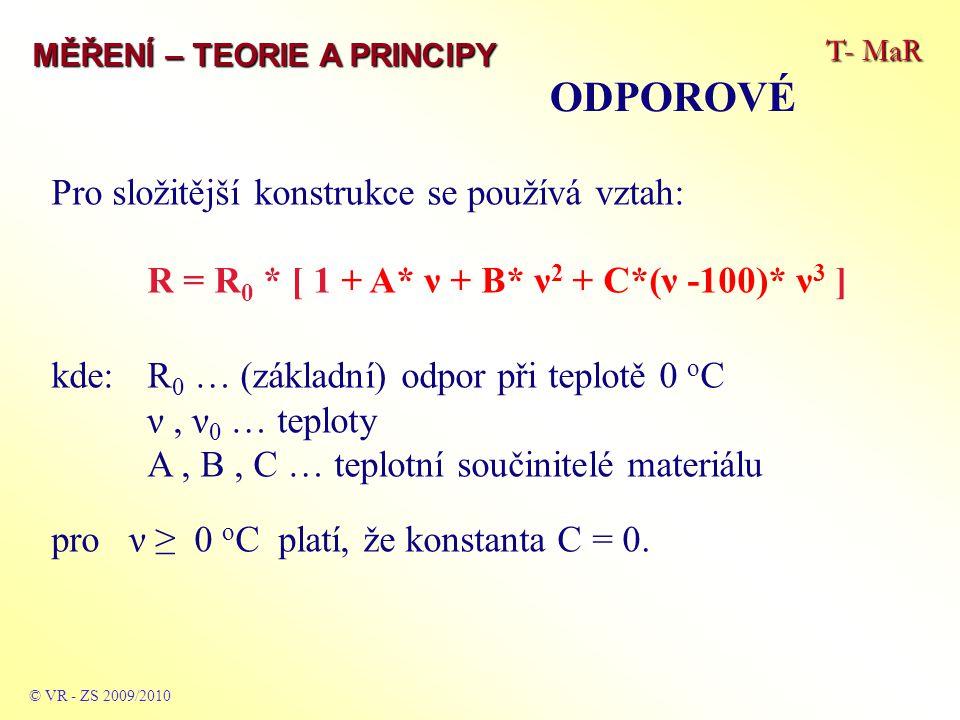 T- MaR MĚŘENÍ – TEORIE A PRINCIPY ODPOROVÉ © VR - ZS 2009/2010 Pro složitější konstrukce se používá vztah: R = R 0 * [ 1 + A* ν + B* ν 2 + C*(ν -100)*
