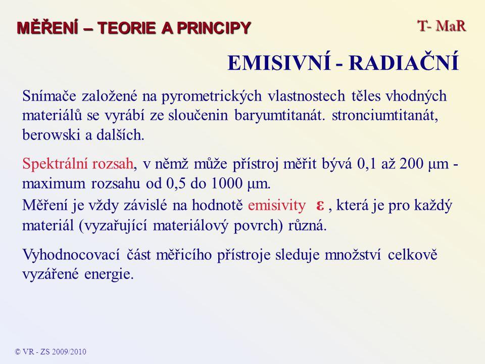 T- MaR MĚŘENÍ – TEORIE A PRINCIPY EMISIVNÍ - RADIAČNÍ © VR - ZS 2009/2010 Snímače založené na pyrometrických vlastnostech těles vhodných materiálů se
