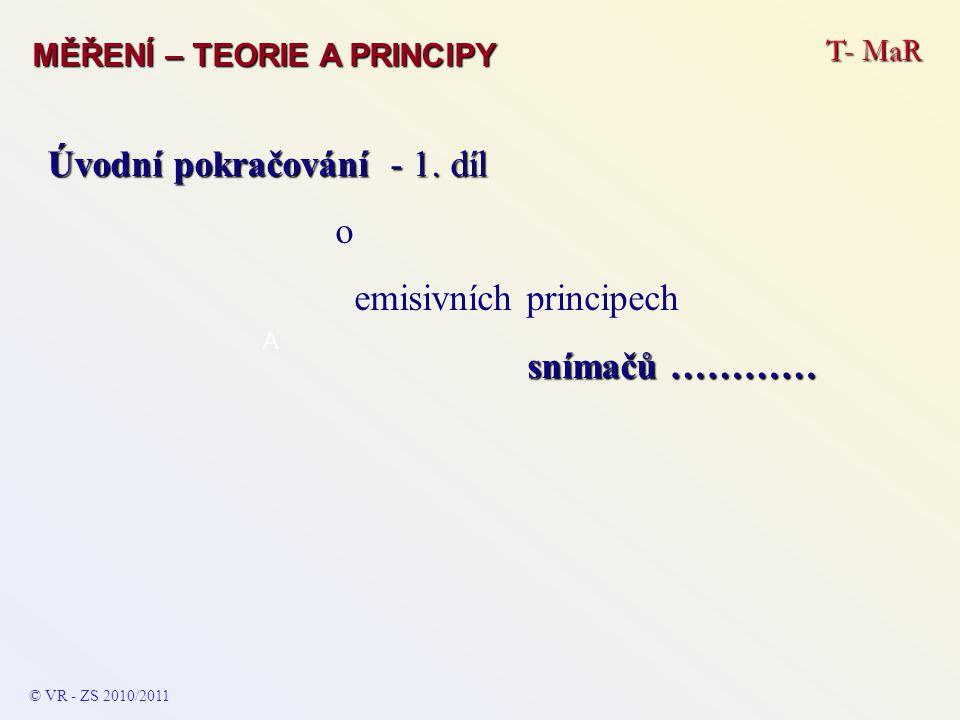 T- MaR MĚŘENÍ – TEORIE A PRINCIPY © VR - ZS 2010/2011 A Úvodní pokračování - 1. díl o emisivních principech snímačů …………