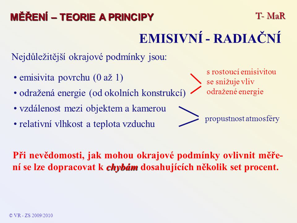 T- MaR MĚŘENÍ – TEORIE A PRINCIPY EMISIVNÍ - RADIAČNÍ © VR - ZS 2009/2010 Nejdůležitější okrajové podmínky jsou: emisivita povrchu (0 až 1) odražená e
