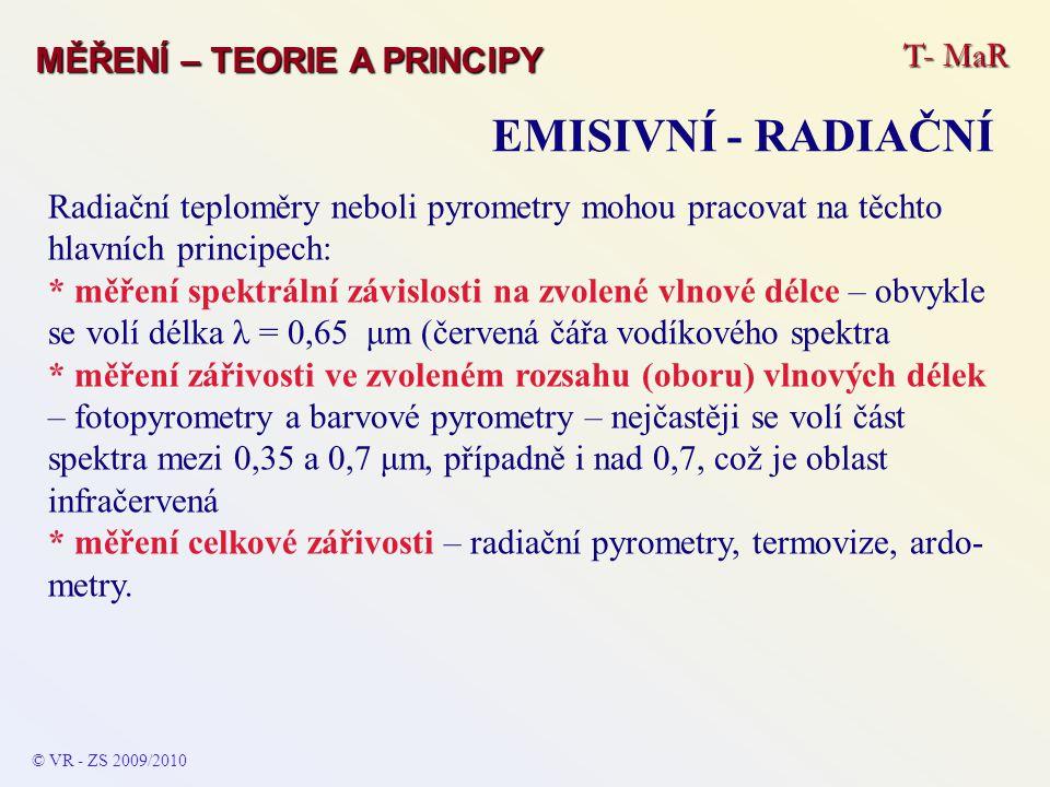 T- MaR MĚŘENÍ – TEORIE A PRINCIPY EMISIVNÍ - RADIAČNÍ © VR - ZS 2009/2010 Radiační teploměry neboli pyrometry mohou pracovat na těchto hlavních princi