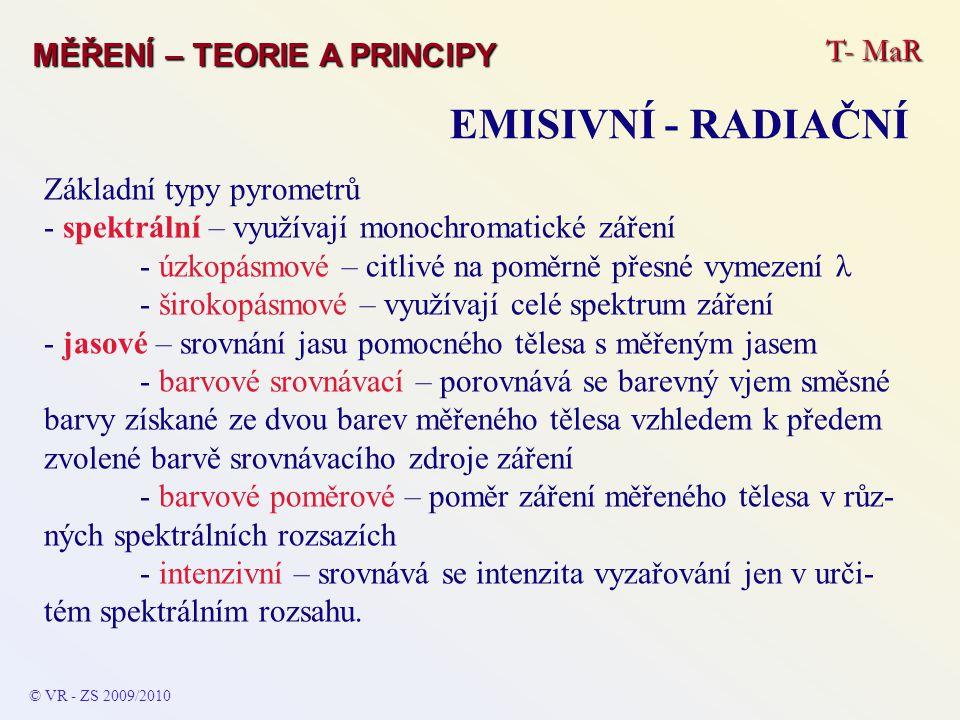 T- MaR MĚŘENÍ – TEORIE A PRINCIPY EMISIVNÍ - RADIAČNÍ © VR - ZS 2009/2010 Základní typy pyrometrů - spektrální – využívají monochromatické záření - úz