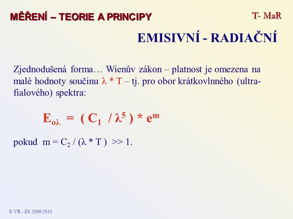 T- MaR MĚŘENÍ – TEORIE A PRINCIPY EMISIVNÍ - RADIAČNÍ © VR - ZS 2009/2010 Zjednodušená forma… Wienův zákon – platnost je omezena na malé hodnoty souči
