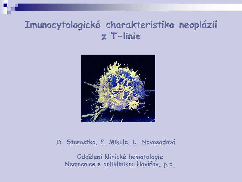Imunocytologická charakteristika neoplázií z T-linie D. Starostka, P. Mikula, L. Novosadová Oddělení klinické hematologie Nemocnice s poliklinikou Hav