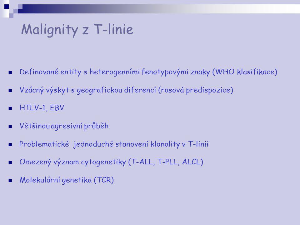 Malignity z T-linie Definované entity s heterogenními fenotypovými znaky (WHO klasifikace) Vzácný výskyt s geografickou diferencí (rasová predispozice