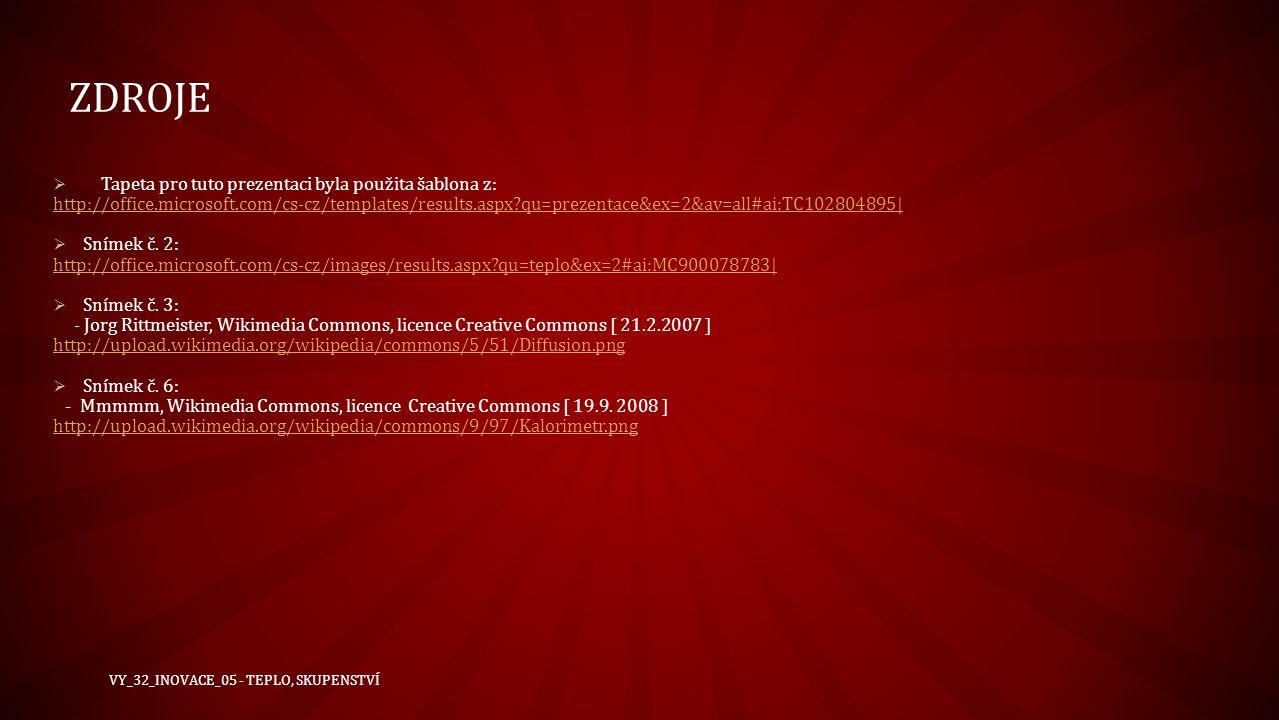 ZDROJE  Tapeta pro tuto prezentaci byla použita šablona z: http://office.microsoft.com/cs-cz/templates/results.aspx?qu=prezentace&ex=2&av=all#ai:TC10