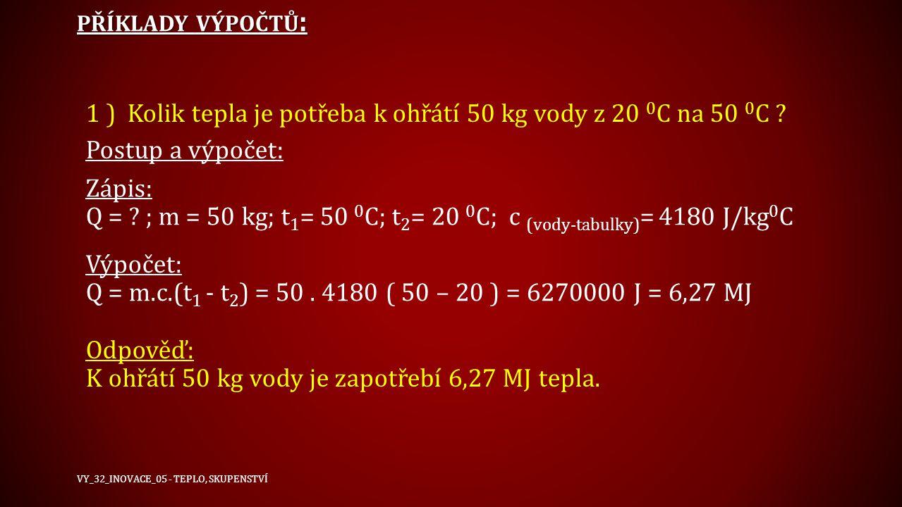 PŘÍKLADY VÝPOČTŮ : 2) O kolik 0 C se zvýší teplota 5 kg vody 10 0 C teplé, dodáme-li 1MJ tepla .