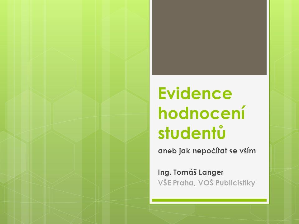 Evidence hodnocení studentů aneb jak nepočítat se vším Ing.