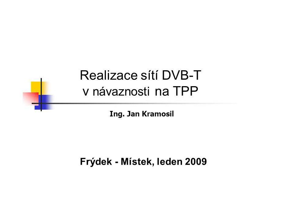 Realizace sítí DVB-T v návaznosti na TPP Frýdek - Místek, leden 2009 Ing. Jan Kramosil