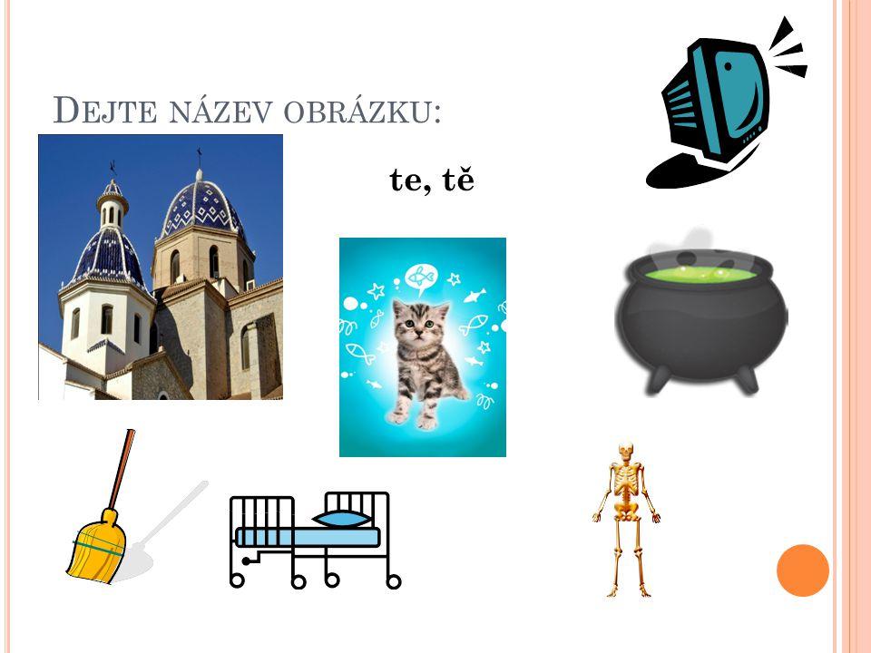 POZORNĚ PŘEČTĚTE TYTO VÝRAZY: tělo protější notes technický zamotej kotel kotě koště potěšil postel kategorie potěžkat otevírat štětina kostel stěna
