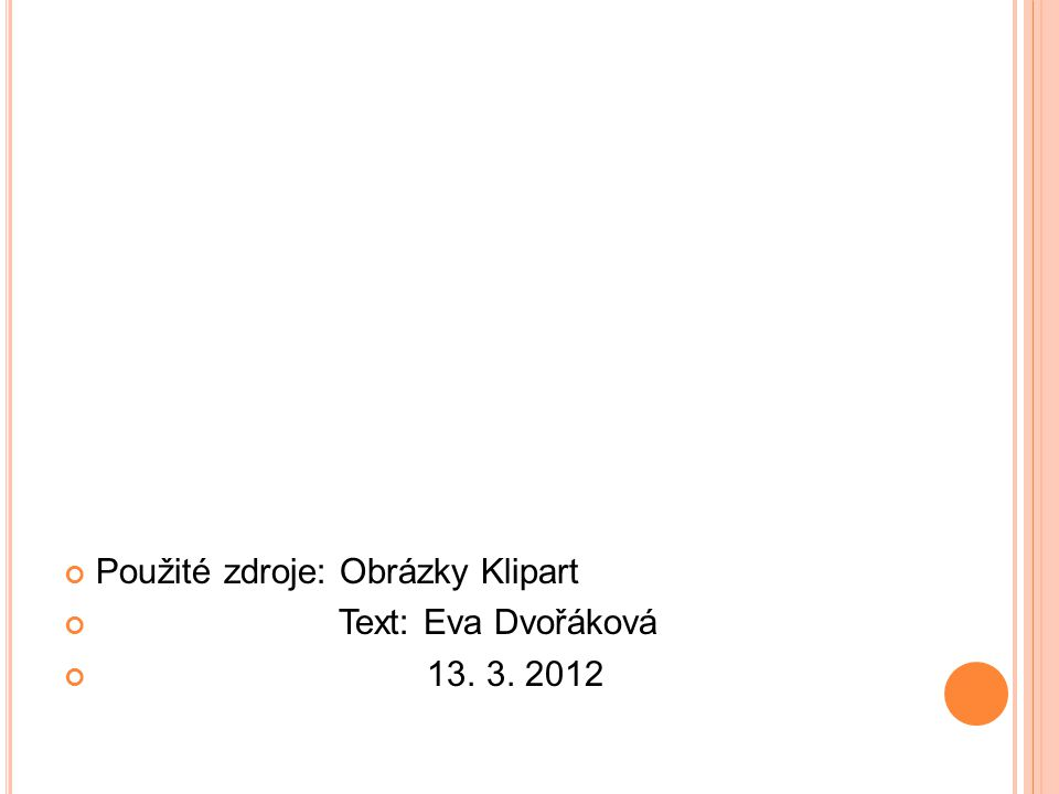 Použité zdroje: Obrázky Klipart Text: Eva Dvořáková 13. 3. 2012