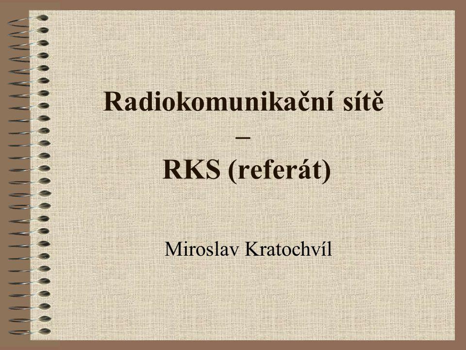 Radiokomunikační sítě – RKS (referát) Miroslav Kratochvíl