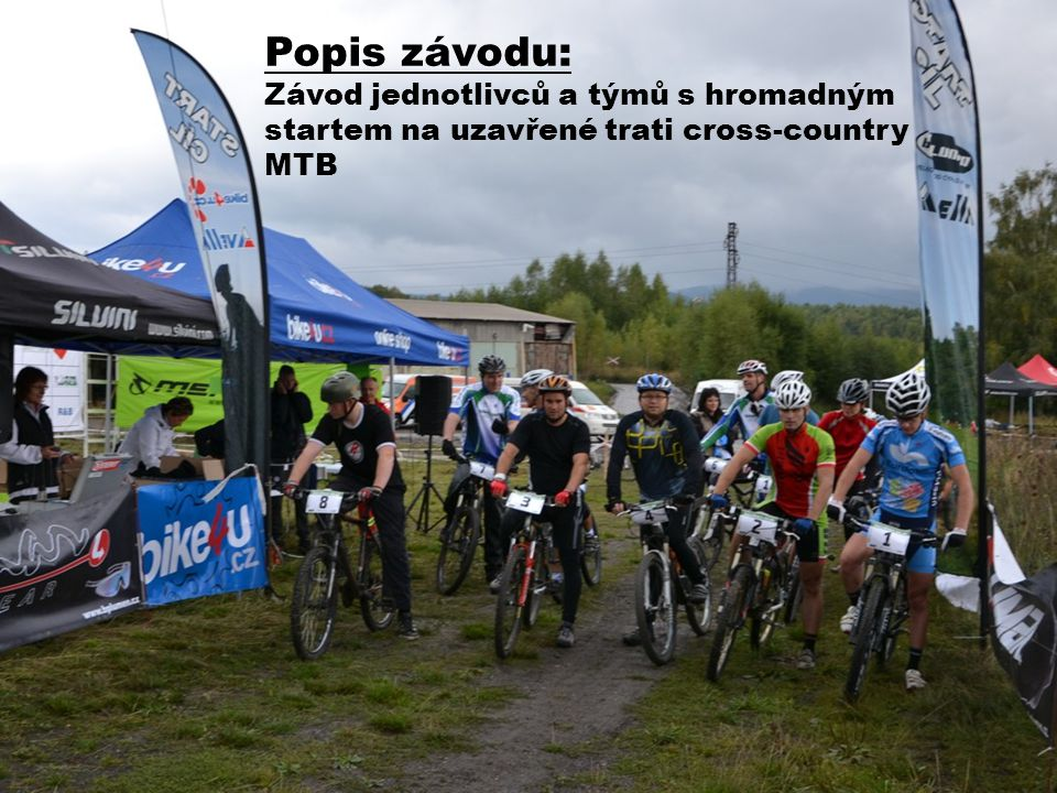 Popis závodu: Závod jednotlivců a týmů s hromadným startem na uzavřené trati cross-country MTB