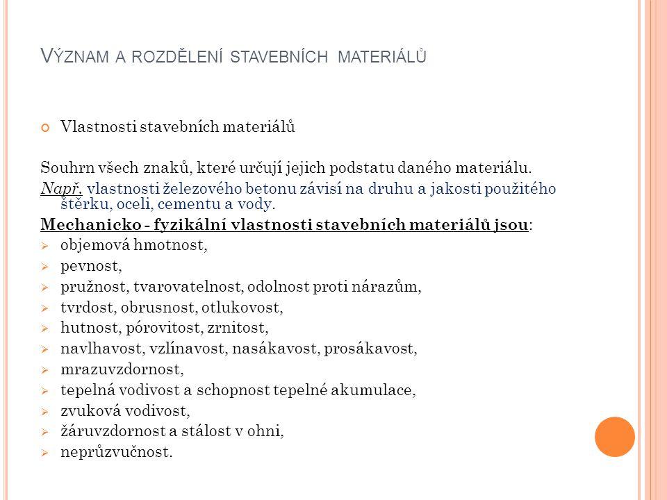V ÝZNAM A ROZDĚLENÍ STAVEBNÍCH MATERIÁLŮ Vlastnosti stavebních materiálů Souhrn všech znaků, které určují jejich podstatu daného materiálu. Např. vlas