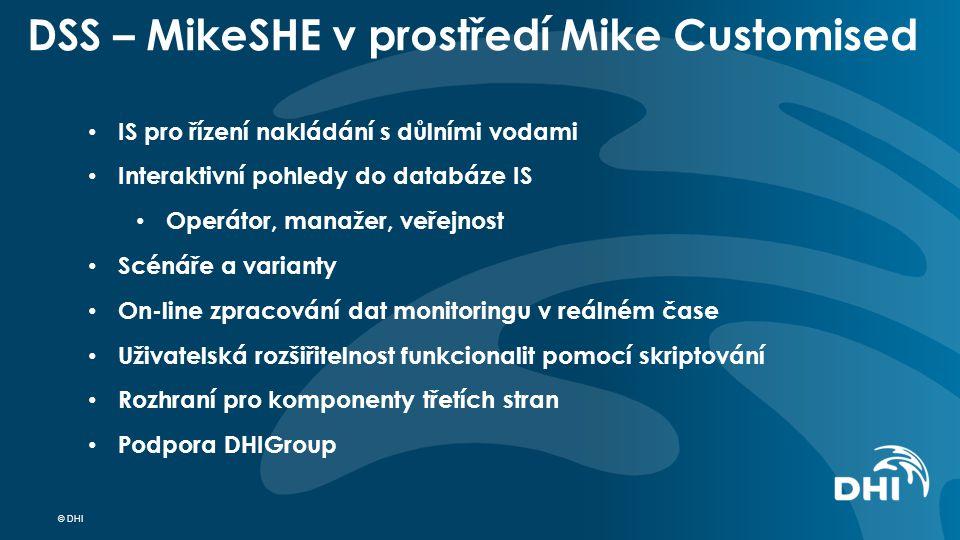 © DHI DSS – MikeSHE v prostředí Mike Customised IS pro řízení nakládání s důlními vodami Interaktivní pohledy do databáze IS Operátor, manažer, veřejnost Scénáře a varianty On-line zpracování dat monitoringu v reálném čase Uživatelská rozšiřitelnost funkcionalit pomocí skriptování Rozhraní pro komponenty třetích stran Podpora DHIGroup