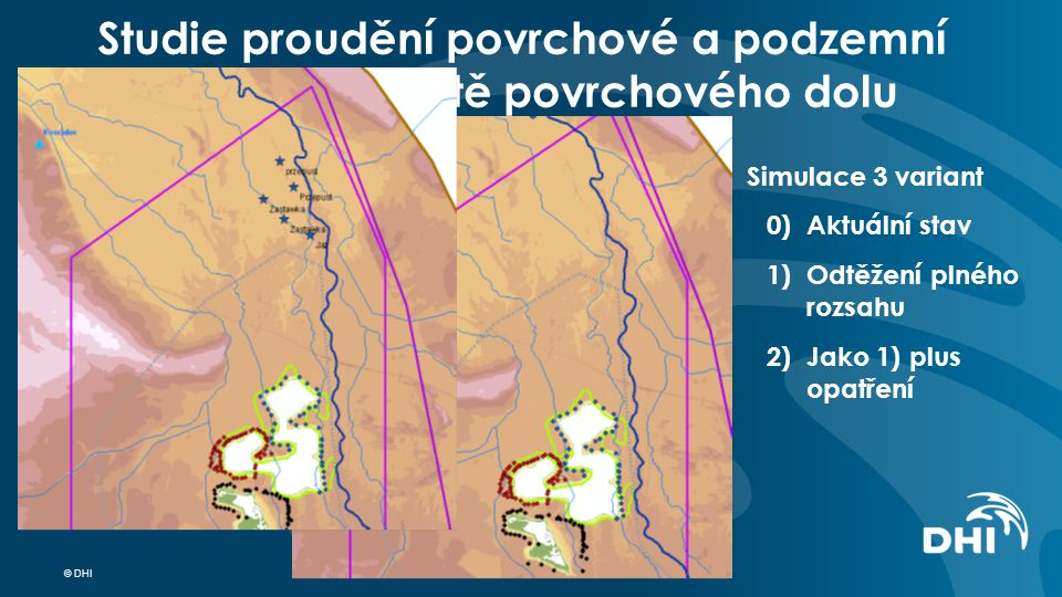 © DHI Studie proudění povrchové a podzemní vody na lokalitě povrchového dolu Simulace 3 variant 0) Aktuální stav 1)Odtěžení plného rozsahu 2)Jako 1) plus opatření