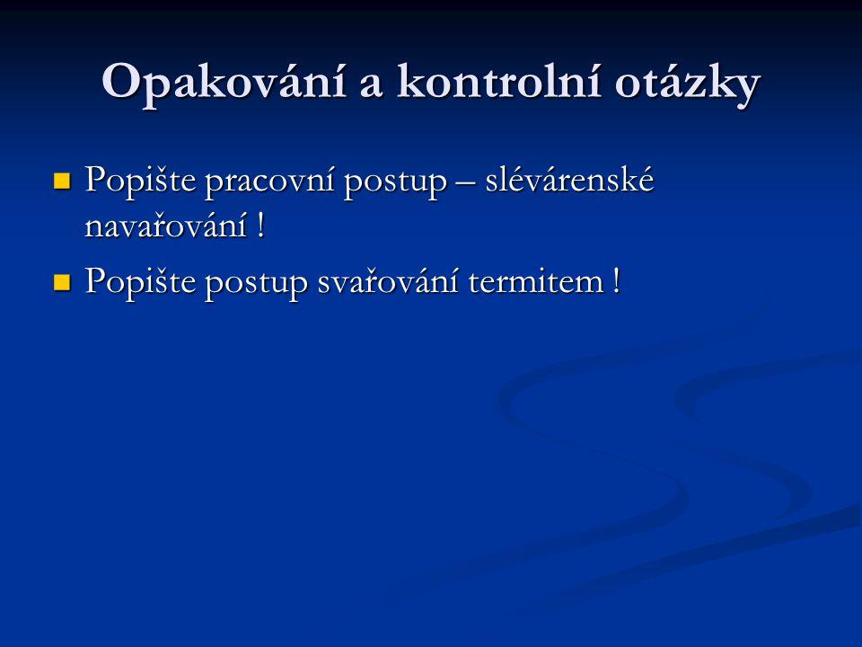 Opakování a kontrolní otázky Popište pracovní postup – slévárenské navařování .