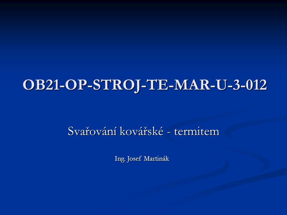 OB21-OP-STROJ-TE-MAR-U-3-012 Svařování kovářské - termitem Ing. Josef Martinák
