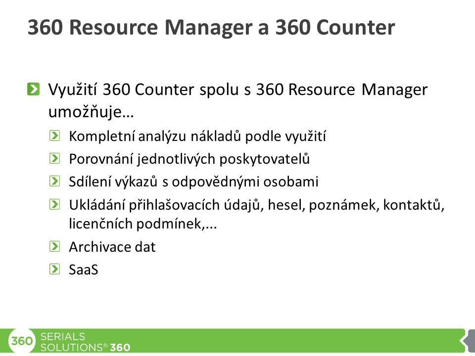 360 Resource Manager a 360 Counter Využití 360 Counter spolu s 360 Resource Manager umožňuje… Kompletní analýzu nákladů podle využití Porovnání jednotlivých poskytovatelů Sdílení výkazů s odpovědnými osobami Ukládání přihlašovacích údajů, hesel, poznámek, kontaktů, licenčních podmínek,...