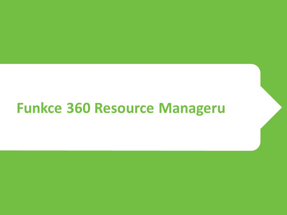 Funkce 360 Resource Manageru