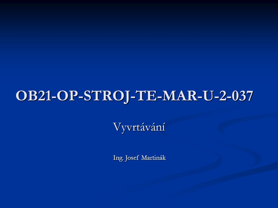 OB21-OP-STROJ-TE-MAR-U-2-037 Vyvrtávání Ing. Josef Martinák