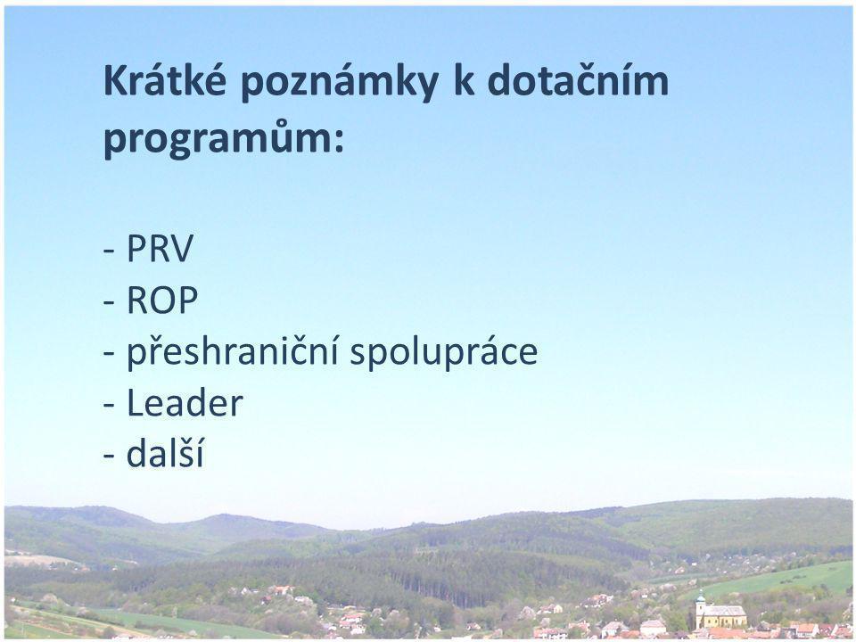 Krátké poznámky k dotačním programům: - PRV - ROP - přeshraniční spolupráce - Leader - další