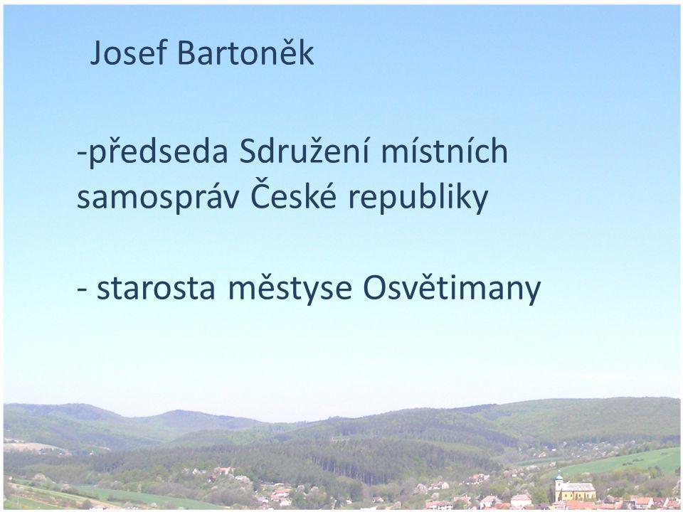 Josef Bartoněk -předseda Sdružení místních samospráv České republiky - starosta městyse Osvětimany