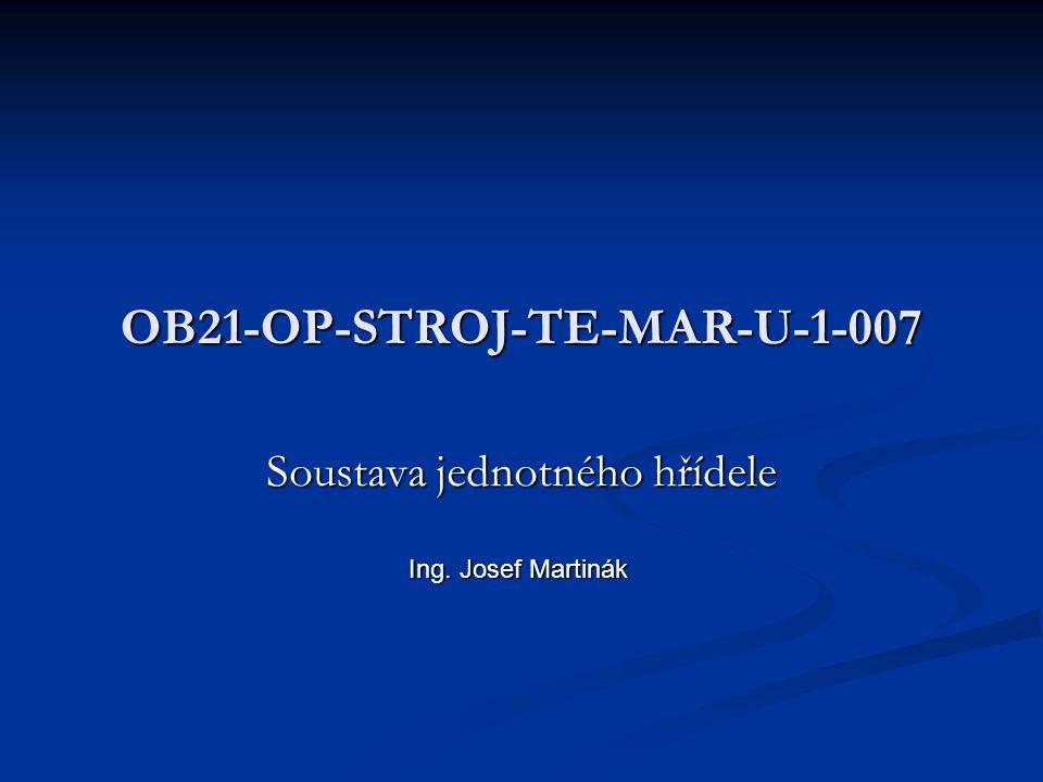 OB21-OP-STROJ-TE-MAR-U-1-007 Soustava jednotného hřídele Ing. Josef Martinák