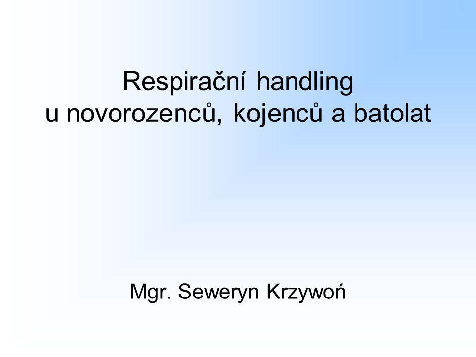 Respirační handling u novorozenců, kojenců a batolat Mgr. Seweryn Krzywoń