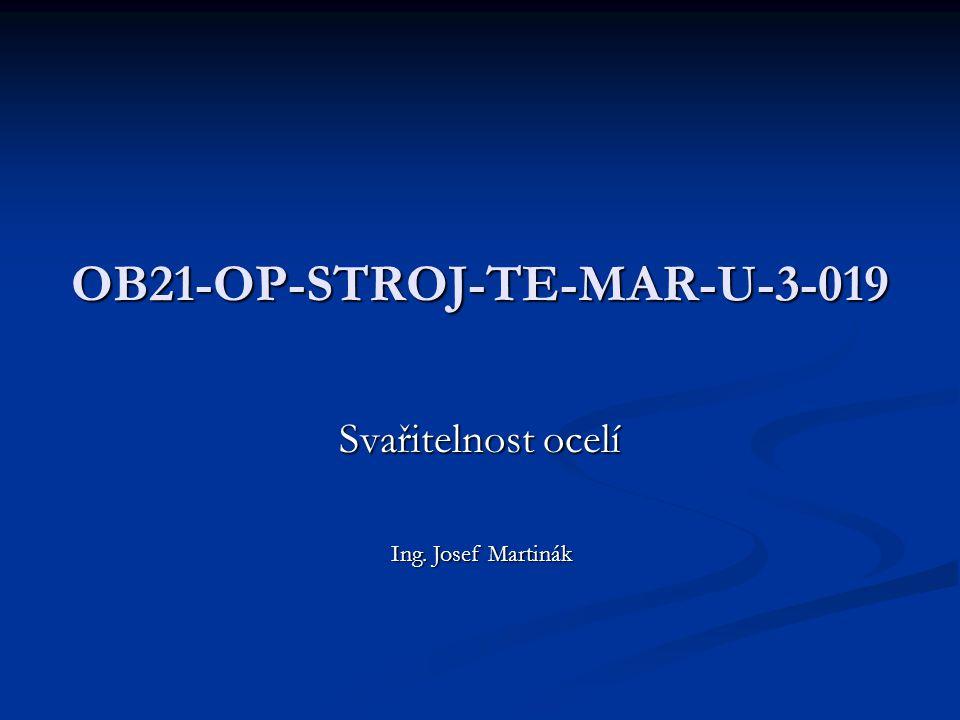 OB21-OP-STROJ-TE-MAR-U-3-019 Svařitelnost ocelí Ing. Josef Martinák