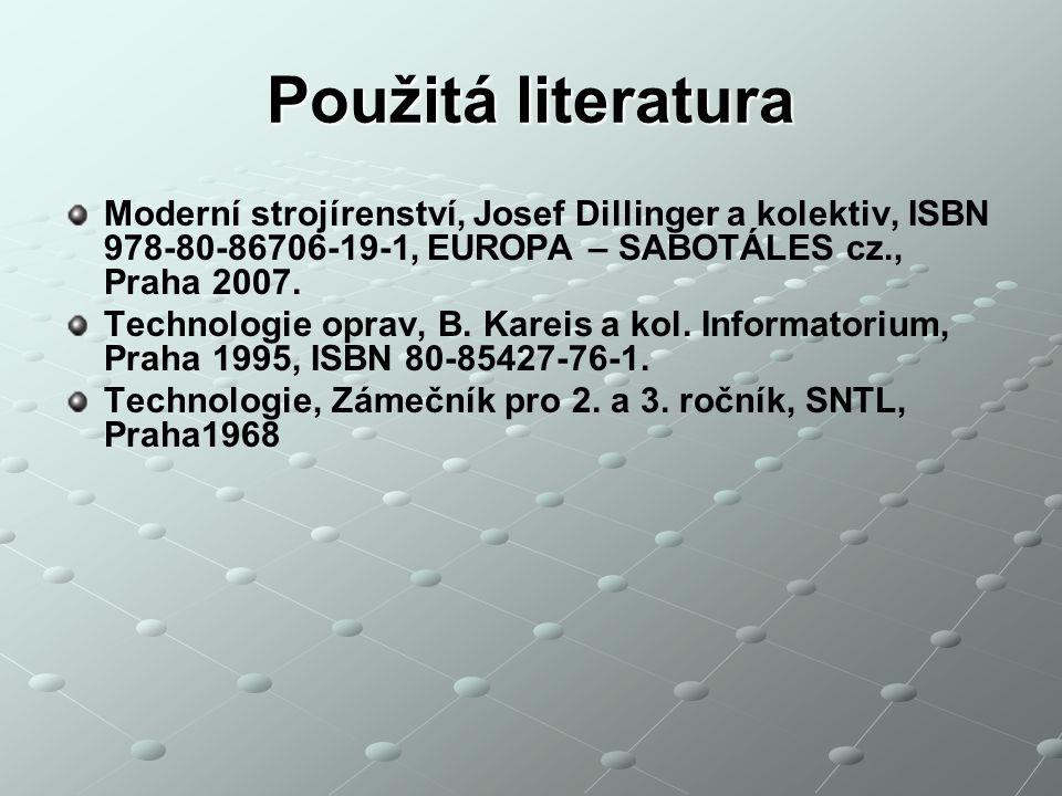 Použitá literatura Moderní strojírenství, Josef Dillinger a kolektiv, ISBN 978-80-86706-19-1, EUROPA – SABOTÁLES cz., Praha 2007. Technologie oprav, B