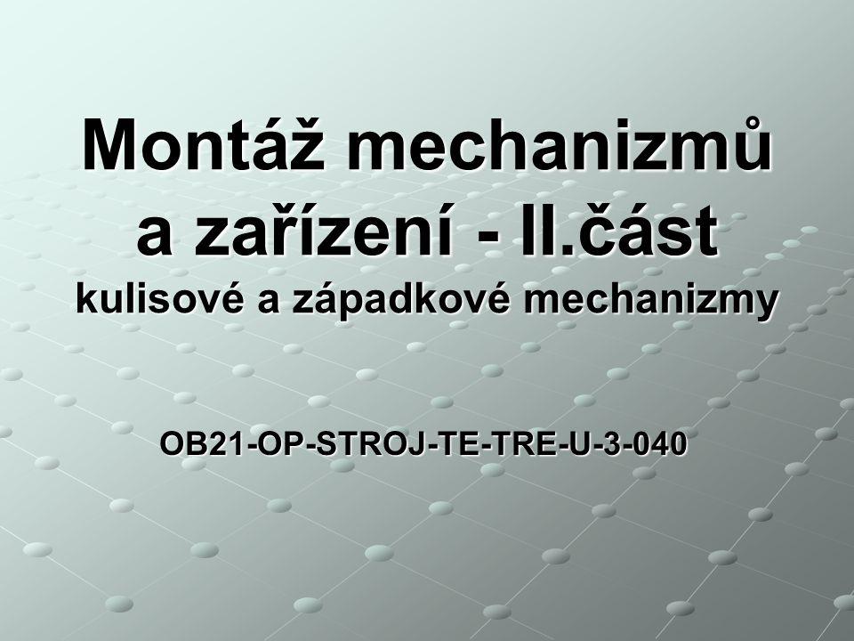 OB21-OP-STROJ-TE-TRE-U-3-040 Montáž mechanizmů a zařízení - II.část kulisové a západkové mechanizmy