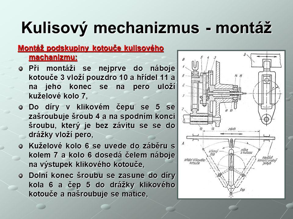 Kulisový mechanizmus - montáž Montáž podskupiny kotouče kulisového machanizmu: Při montáži se nejprve do náboje kotouče 3 vloží pouzdro 10 a hřídel 11