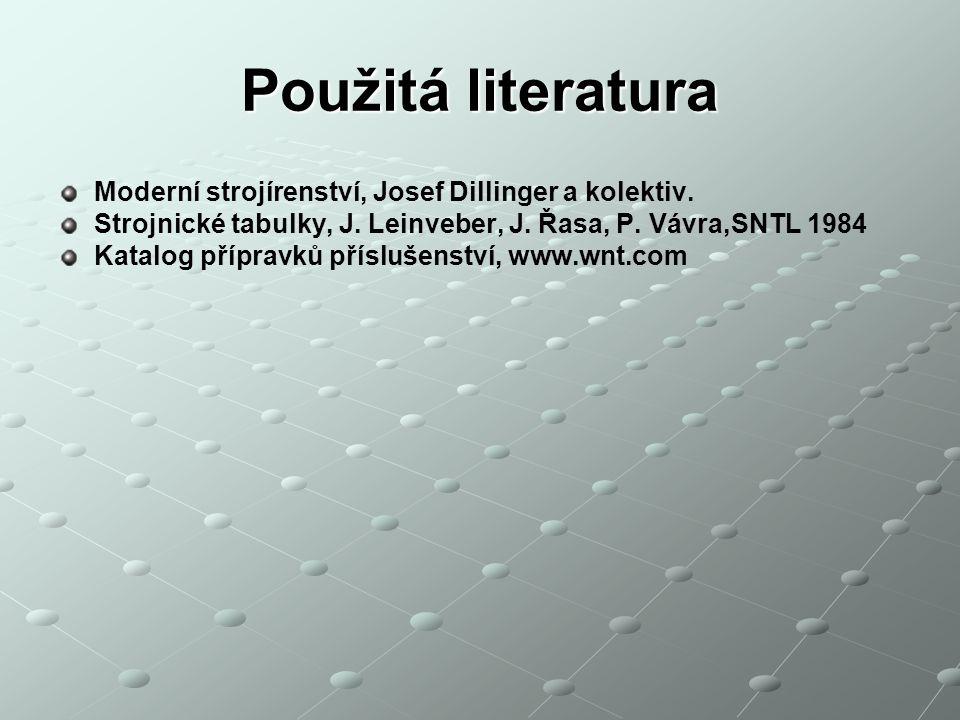 Použitá literatura Moderní strojírenství, Josef Dillinger a kolektiv. Strojnické tabulky, J. Leinveber, J. Řasa, P. Vávra,SNTL 1984 Katalog přípravků