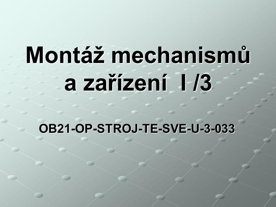 OB21-OP-STROJ-TE-SVE-U-3-033 Montáž mechanismů a zařízení I /3